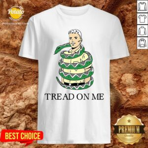Beautiful Snake Tread On Me Shirt - Design By Potatotees.com