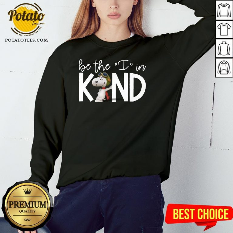 Beautiful Snoopy Be The I In Kind Sweatshirt - Design By Potatotees.com