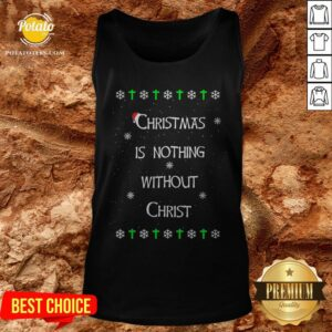 Christmas Is Nothing Without Christ Tank Top- Design By Potatotees.com