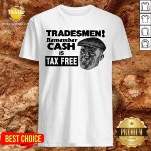 Cute Tradesmen Remember Cash Is Tax Free Shirt - Design By Potatotees.com