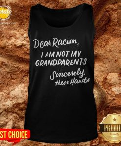 Dear Racism I Am Not My Grandparents Black History Month Premium Tank Top - Design By Potatotees.com