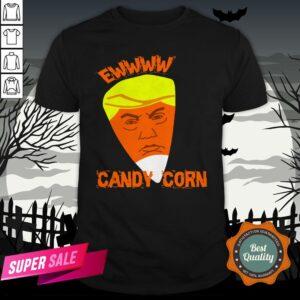 Ewwww Candy Corn Anti Trump Halloween Shirt