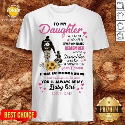 Fathers Day To My Daughter Whenever You Feel Overwhelmed Remember Whose Shirt - Design By Potatotees.com
