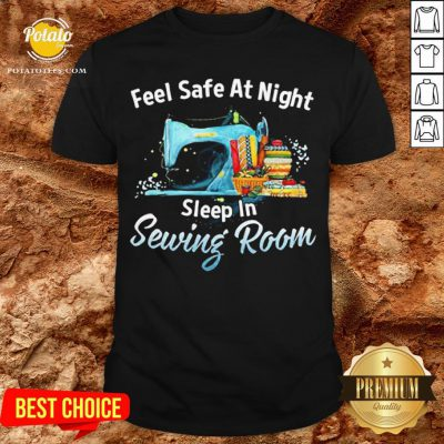 Feel Safe At Night Sleep In Sewing Room Shirt - Design By Potatotees.com