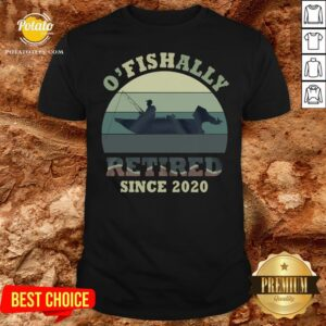 Funny O' Fishally Retired Since 2020 Vintage Shirt - Design By Potatotees.com