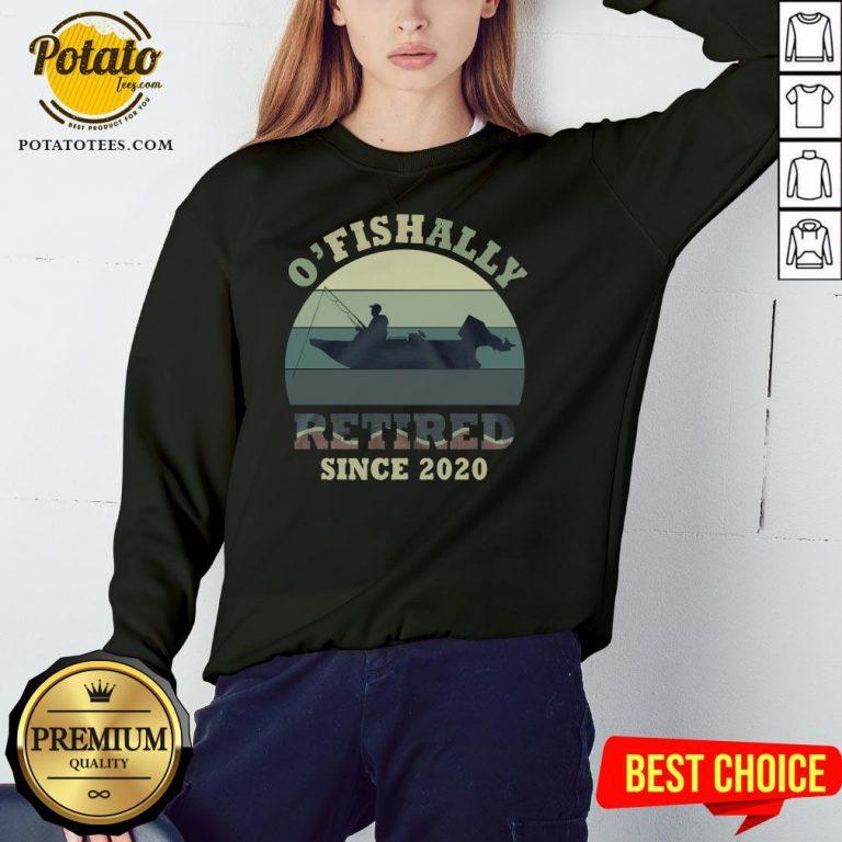 Funny O' Fishally Retired Since 2020 Vintage Sweatshirt - Design By Potatotees.com