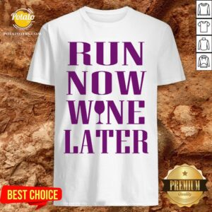 Funny Run Now Wine Later Shirt - Design By Potatotees.com