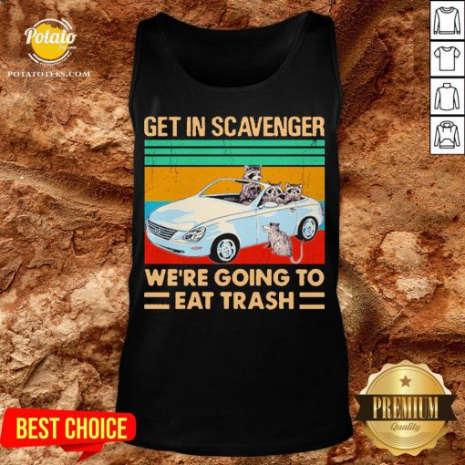 Get In Scavenger We're Going To Eat Trash Vintage Tank Top- Design By Potatotees.com