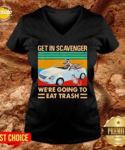 Get In Scavenger We're Going To Eat Trash Vintage V-neck - Design By Potatotees.com