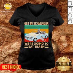Get In Scavenger We're Going To Eat Trash Vintage V-neck - Design By Potatotees.com