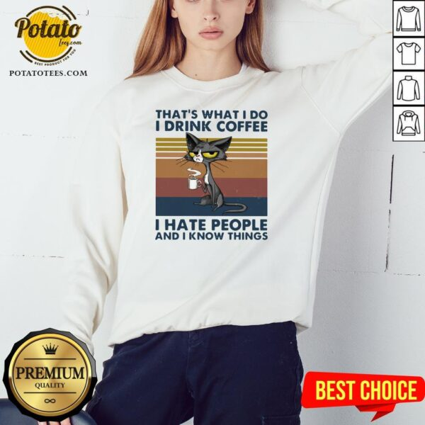 Good Cat That's What I Do I Drink Coffee I Hate People And I Now Things Vintage Sweatshirt - Design By Potatotees.com