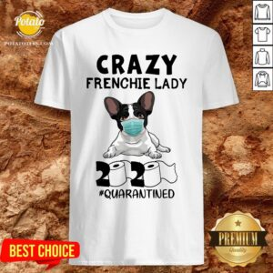 Good Crazy Frenchie Lady 2020 Quarantined Shirt - Design By Potatotees.com