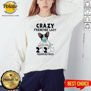 Good Crazy Frenchie Lady 2020 Quarantined Sweatshirt - Design By Potatotees.com