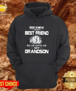 Good God Knew I Needed A Best Friend So He Gave Me My Grandson Hoodie - Design By Potatotees.com
