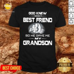 Good God Knew I Needed A Best Friend So He Gave Me My Grandson Shirt - Design By Potatotees.com