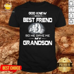 Good God Knew I Needed A Best Friend So He Gave Me My Grandson Shirt - Design By Potatotees.com
