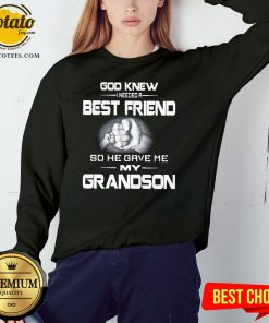 Good God Knew I Needed A Best Friend So He Gave Me My Grandson Sweatshirt - Design By Potatotees.com