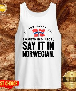 Good If You Can't Say Something Nice Say It In Norwegian Tank Top - Design By Potatotees.com