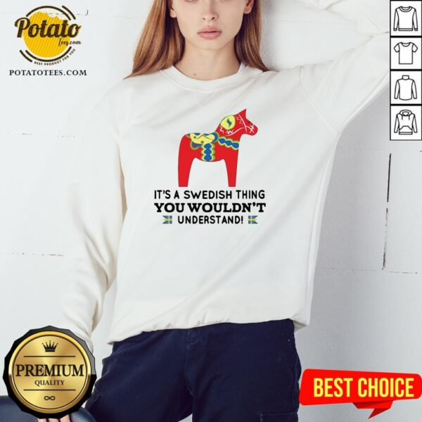 Good Unicorn Horse It's A Swedish Thing You Wouldn't Understand Sweatshirt - Design By Potatotees.com