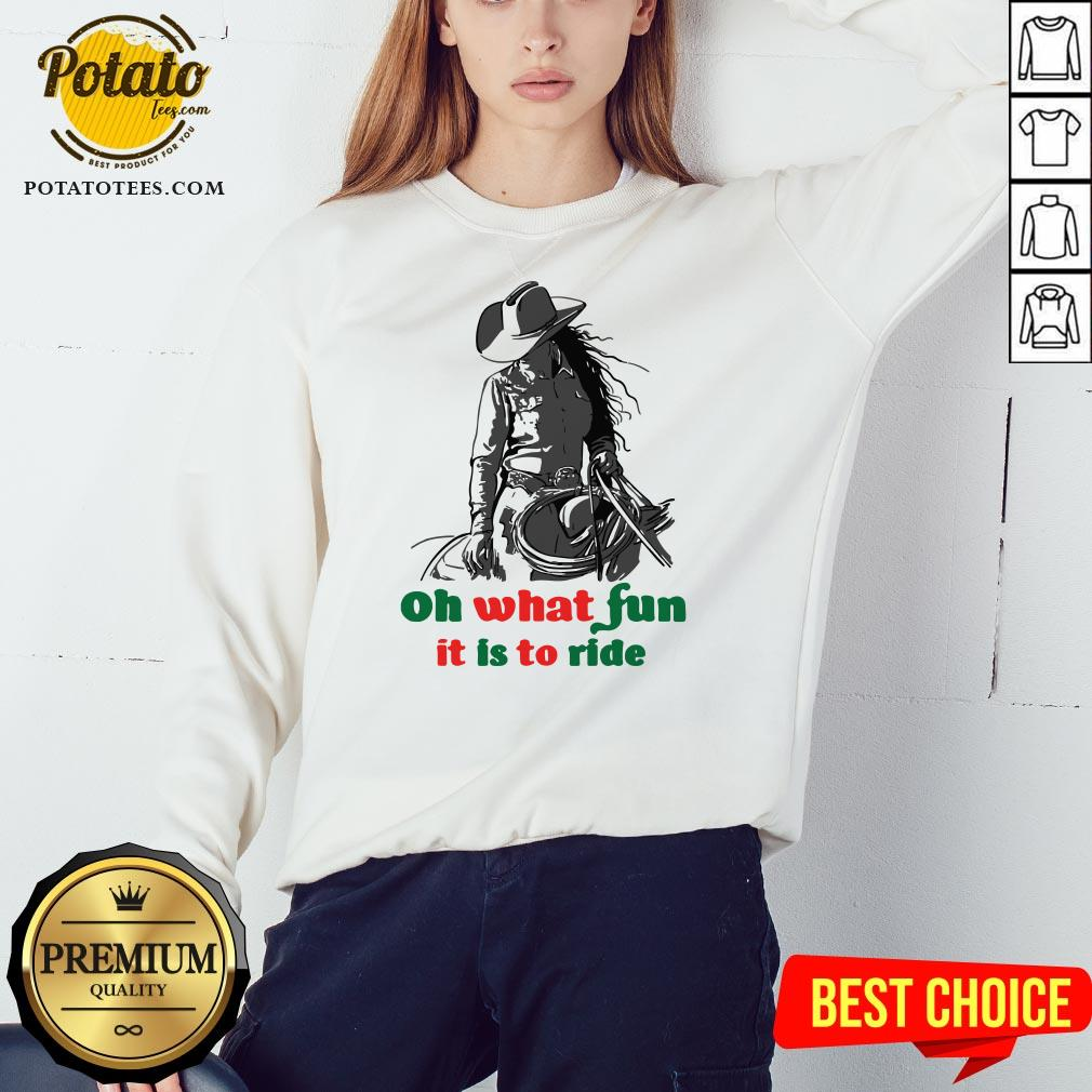 Happy Horse Girl Oh What Fun It Is To Ride Sweatshirt- Design By Potatotees.com