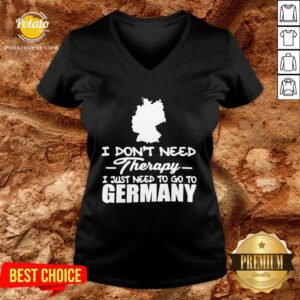 Happy I Don't Need Therapy I Just Need To Go Germany V-neck - Design By Potatotees.com