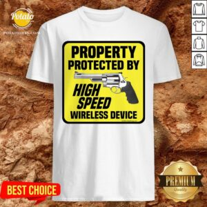 Happy Property Protected By High Speed Wireless Device Shirt - Design By Potatotees.com
