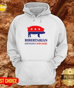 Happy Ribertarian Less Politics More Smoke Hoodie - Design By Potatotees.com