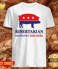 Happy Ribertarian Less Politics More Smoke Shirt - Design By Potatotees.com