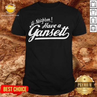 Hi Neighbor Have A Gansett Shirt - Design By Potatotees.com
