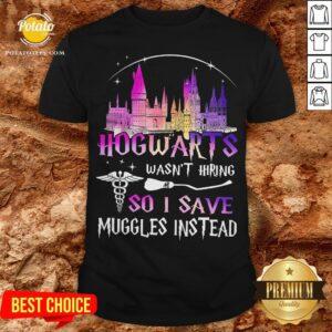 Hogwarts Wasn't Hiring So I Save Muggles Instead Shirt - Design By Potatotees.com