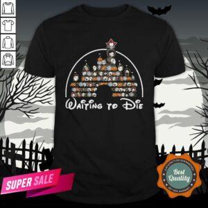 Horror Characters Disney Waitin To Die Halloween Shirt
