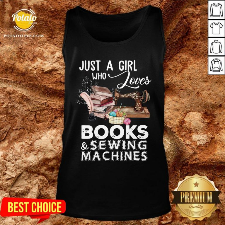 Hot Just A Girl Who Loves Books And Sewing Machines Tank Top - Design By Potatotees.com