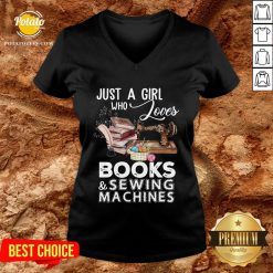 Hot Just A Girl Who Loves Books And Sewing Machines V-neck - Design By Potatotees.com