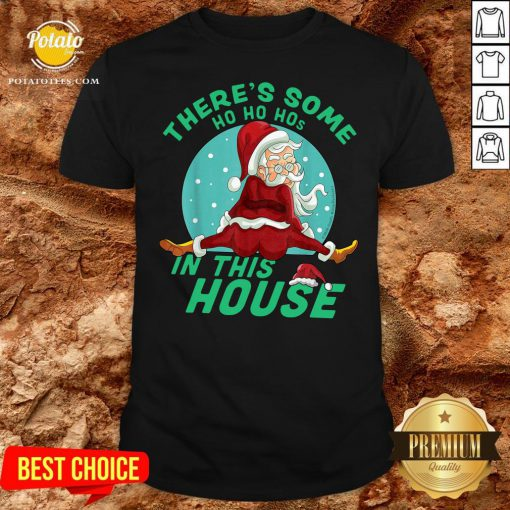 Hot There's Some Ho Ho Hos In This House Christmas Shirt - Design By Potatotees.com