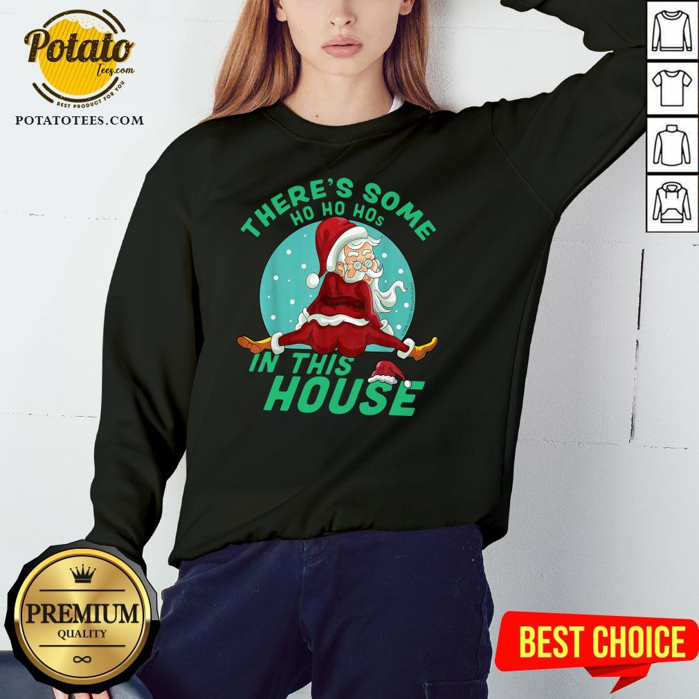 Hot There's Some Ho Ho Hos In This House Christmas Sweatshirt - Design By Potatotees.com