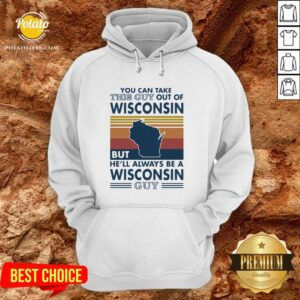 Hot You Can Take This Guy Out Of Wisconsin But He'll Always Be A Wisconsin Guy Vintage Retro Hoodie - Design By Potatotees.com