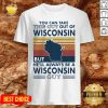 Hot You Can Take This Guy Out Of Wisconsin But He'll Always Be A Wisconsin Guy Vintage Retro Shirt - Design By Potatotees.com