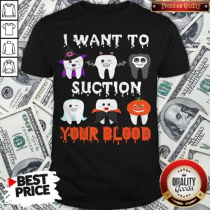 I Want To Suction Your Blood Funny Tooth Halloween Dental 2020 Shirt - Design By Potatotees.com