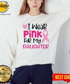 I Wear Pink For My Daughter Sweatshirt - Design By Potatotees.com