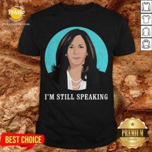 Kamala Harris I'm Still Speaking Shirt - Design By Potatotees.com