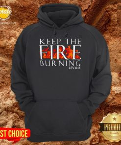 Keep The Fire Burning Lev 612 Hoodie - Design By Potatotees.com