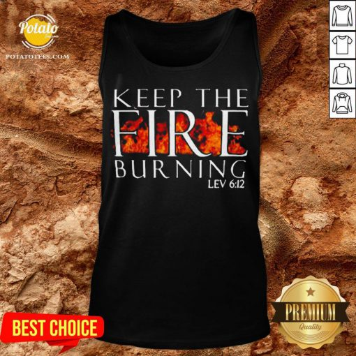 Keep The Fire Burning Lev 612 Tank Top - Design By Potatotees.com