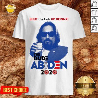 Lebowski Bowling Shut The Fuck Up Donny The Dude Biden 2020 Shirt - Design By Potatotees.com