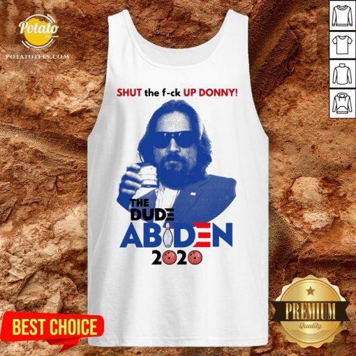 Lebowski Bowling Shut The Fuck Up Donny The Dude Biden 2020 Tank Top - Design By Potatotees.com