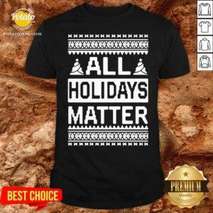 Love All Holidays Matter Christmas Shirt - Design By Potatotees.com