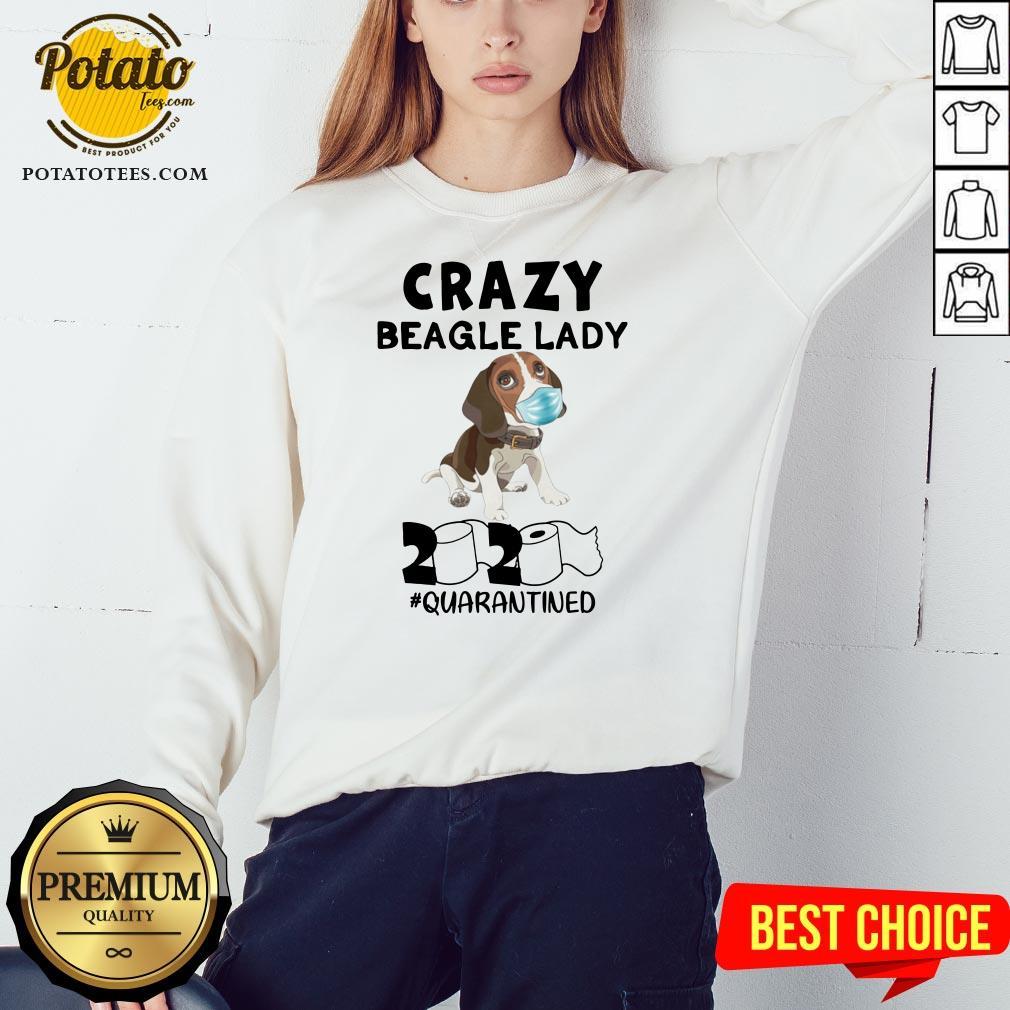 Love Crazy Beagle Lady 2020 Quarantined Sweatshirt - Design By Potatotees.com