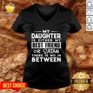Love My Daughter Is Either My Best Friend Or Satan There Is No In Between V-neck - Design By Potatotees.com