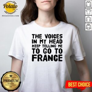 Love The Voices In My Head Keep Telling Me To Go To France V-neck - Design By Potatotees.com