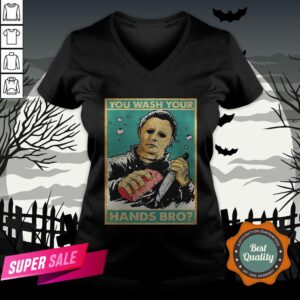 Michael Myers You Wash Your Hands Bro V-neckMichael Myers You Wash Your Hands Bro V-neck