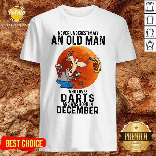 Never Underestimate An Old Man Who Loves Darts And Was Born In December Moon Shirt